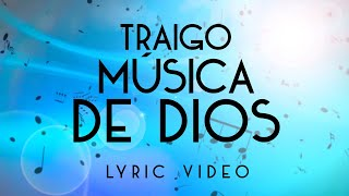 TRAIGO MUSICA DE DIOS VIDEO LYRIC