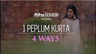 1 Peplum Kurta, 4 Ways - POPxo Fashion