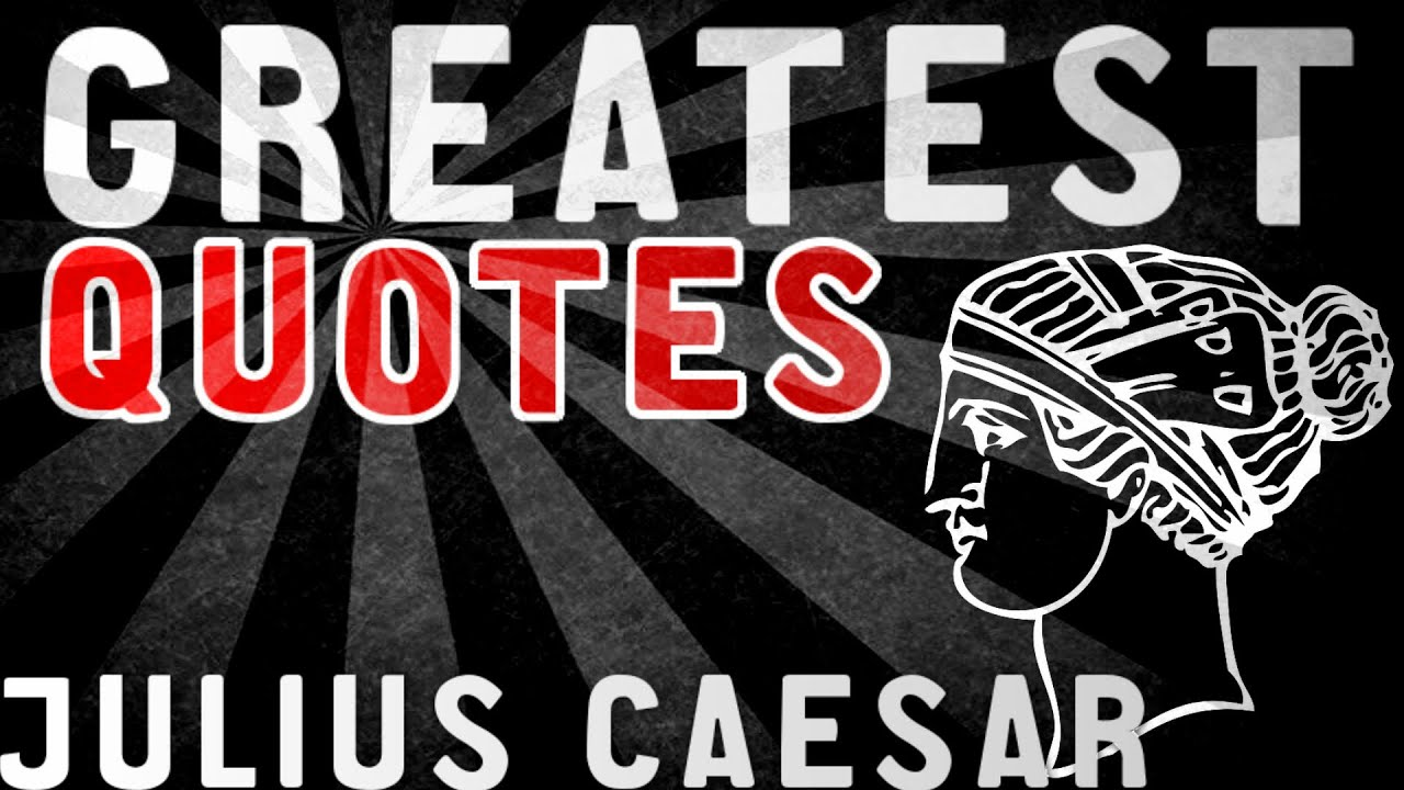 Julius Caesar Greatest Quotes