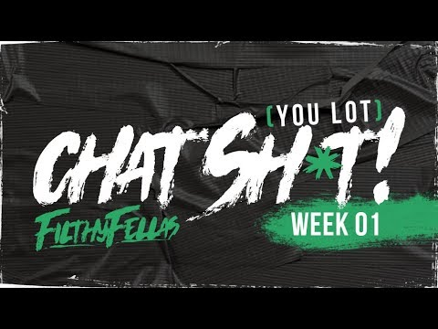 [You Lot] Chat Sh*t! - Week 1 #FilthyFellas