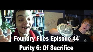 Foundry Files Episode 44: Purity 6: Of Sacrifice