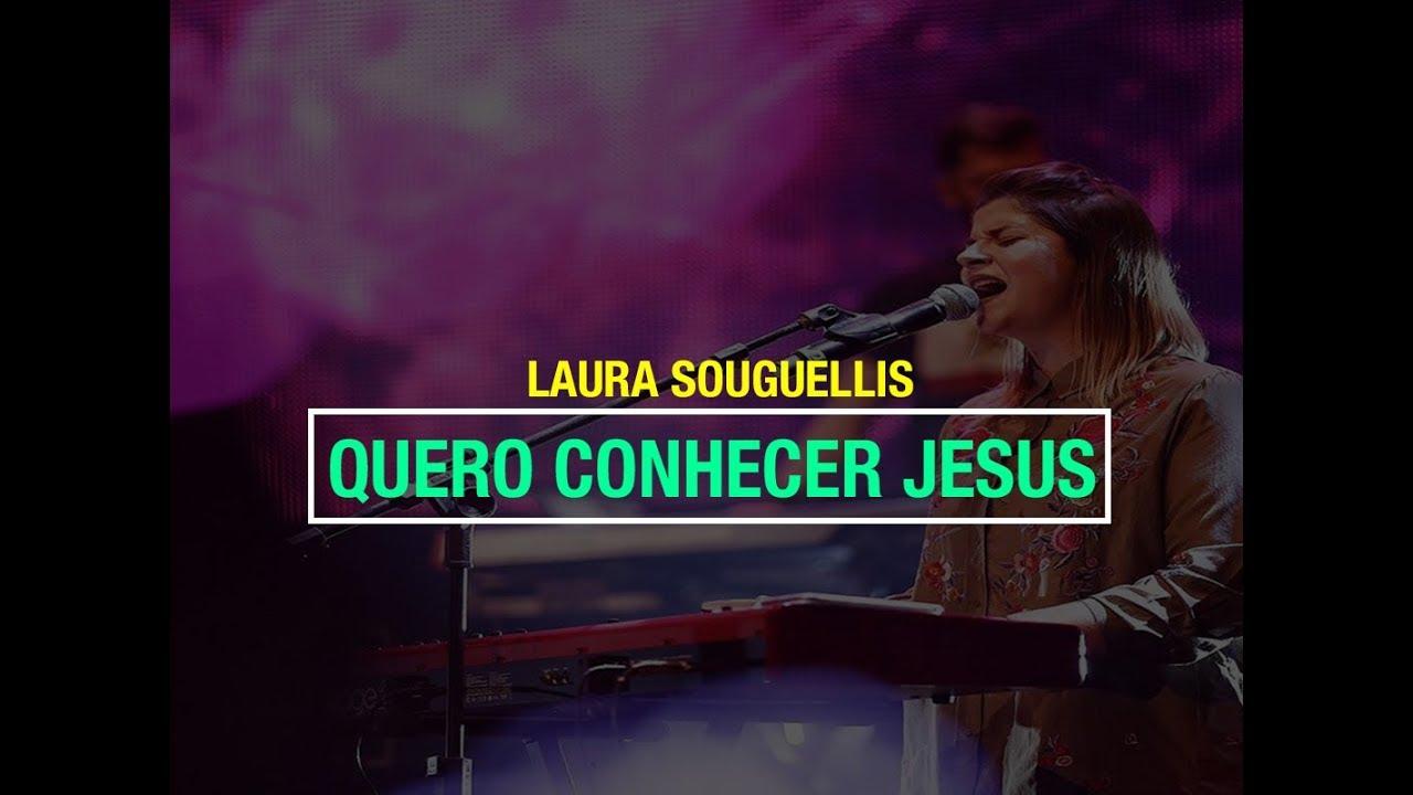 Quero Conhecer Jesus   Laura Souguellis   Musicas Gospel