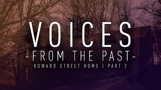 Voices From The Past   Howard Street Home   Part 2   Paranormal Investigation   4K   S07 E06