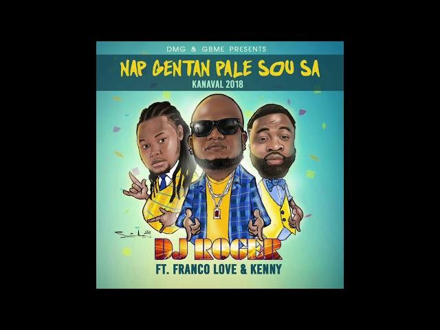 DJ ROGER - Nap Gentan Pale Sou Sa ft. Franco Love & Kenny [Official Audio]