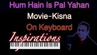 hum hain is pal yahan-Kisna