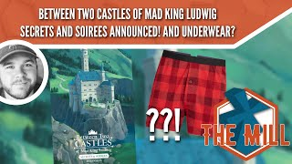 Between Two Castles of Mad King Ludwig: Secrets \u0026 Soirees Announced! And Underwear? - The Mill