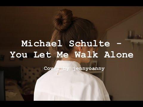 Michael Schulte - You Let Me Walk Alone (Cover)