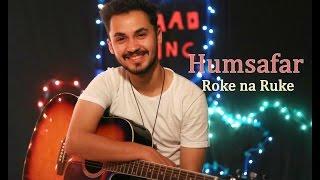 Humsafar / Roke na ruke naina (Unplugged Mashup ) ft Sheeban Hussain /Jugaad Junction Studios Ep2