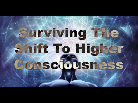 Surviving the Shift to Higher Consciousness