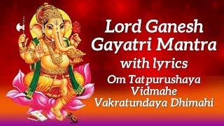 Ganesh Gayatri Mantra with Lyrics | Om Tatpurushaya Vidmahe Vakratundaya Dhimahi