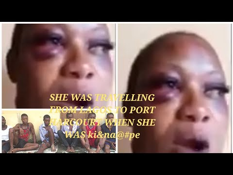 SHE WAS TRAVELLING FROM LAGOS TO PORT HARCOURT WHEN SHE WAS ki&na@#pe