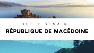 INTÉGRALE - Destination Francophonie #128 - République de Macédoine