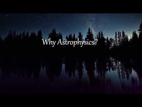 Why do I study Astrophysics?