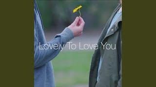Video Lovely to Love You download MP3, 3GP, MP4, WEBM, AVI, FLV Oktober 2018
