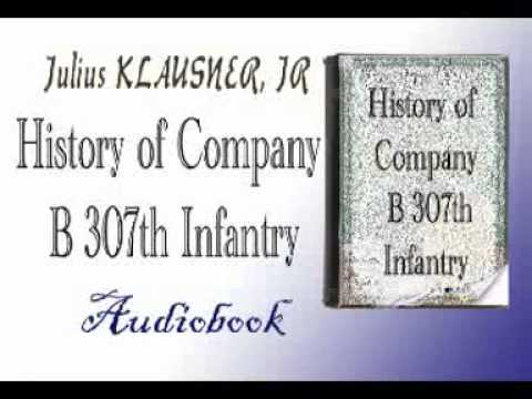 History of Company B 307th Infantry Audiobook Julius Klausner, jr