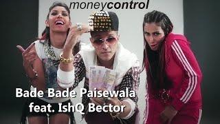 moneycontrol presents Bade Bade Paisewala feat. IshQ Bector
