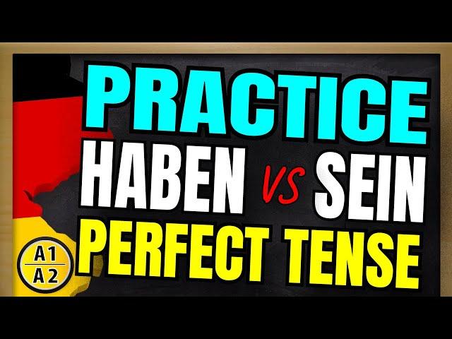PRACTICE German Perfect Tense: HABEN or SEIN A1 - A2   Perfekt mit HABEN und SEIN