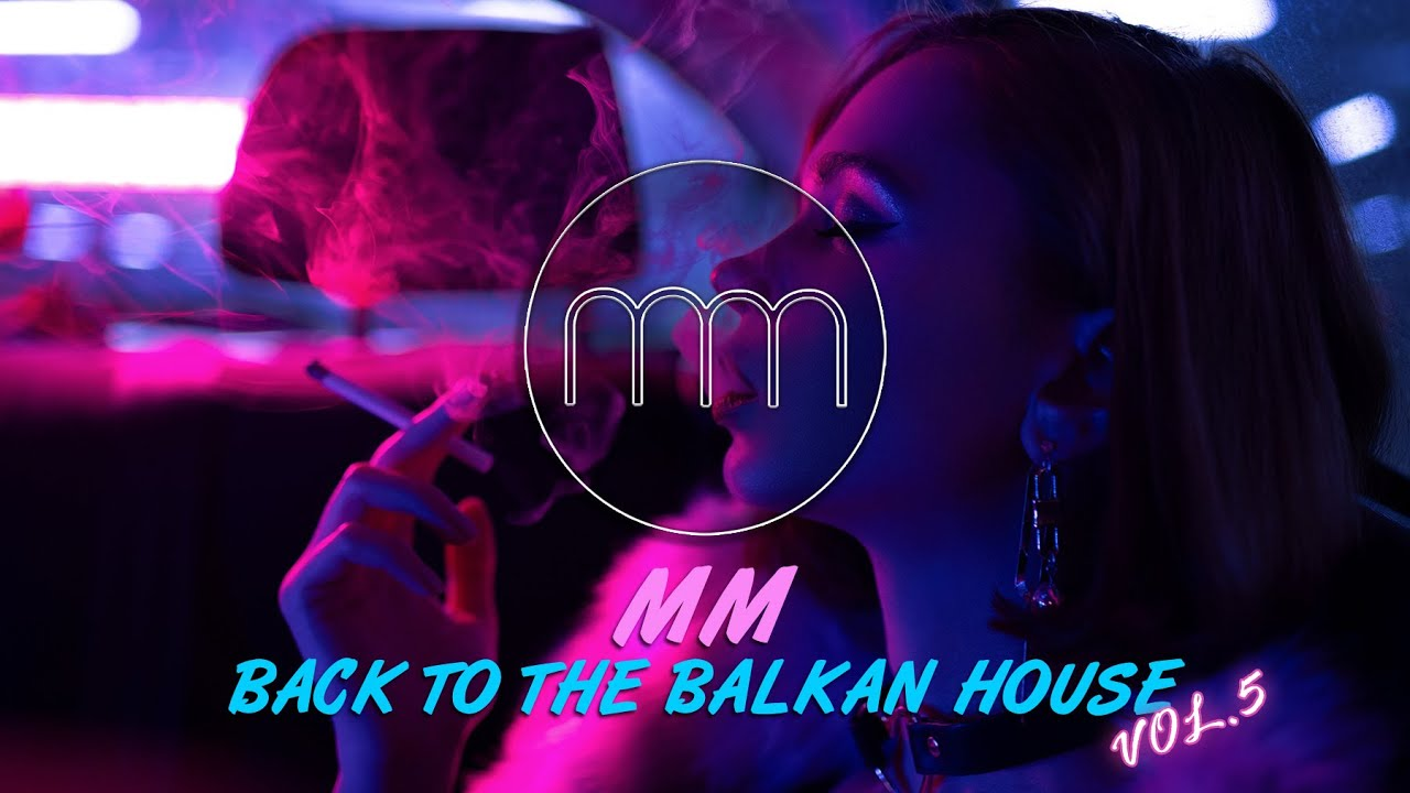 MM - BACK TO THE BALKAN HOUSE vol.5