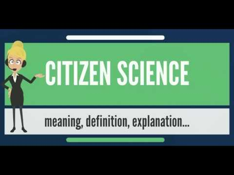 What is CITIZEN SCIENCE? What does CITIZEN SCIENCE mean? CITIZEN SCIENCE meaning & explanation