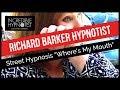 Richard Barker Hypnotist Street Hypnosis Where's My Mouth