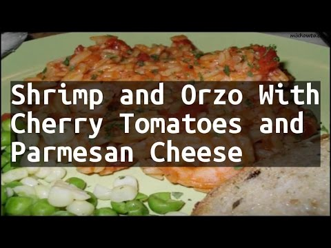 Recipe Shrimp and Orzo With Cherry Tomatoes and Parmesan Cheese
