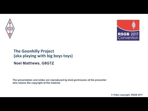 2017: The Goonhilly project  (aka playing with big boys toys) - Noel Matthews G8GTZ