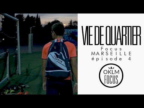 OKLM Focus Marseille Ep.4 - Vie De Quartier