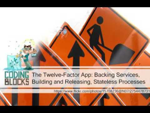Episode 33 – The Twelve-Factor App: Backing Services, Building and Releasing, Stateless Processes