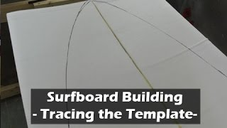 Surfboard Templates: How to Build a Surfboard #09