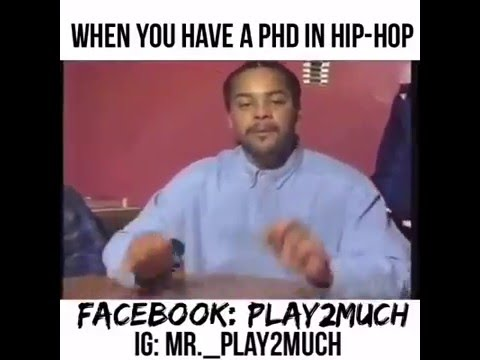 when you have a PHD in Hip Hop