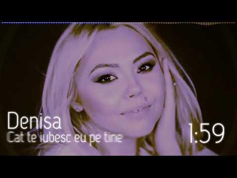 Denisa - Cat te iubesc eu pe tine ( Melodie de colectie) R I P