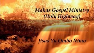 Makas Gospel Ministry - Jisas Yu Ombo Nimo (Papua New Guinea Gospel Music)