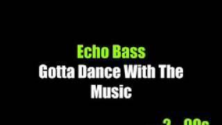 Echo Bass - Gotta Dance With The Music