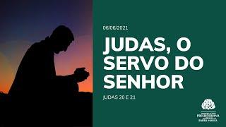Judas, o servo do Senhor - Escola Bíblica Dominical - 06/06/2021