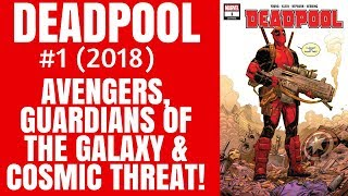 Deadpool #1 (2018) Comic Summary & Review - Avengers, Guardians of the Galaxy, & Cosmic Threat!