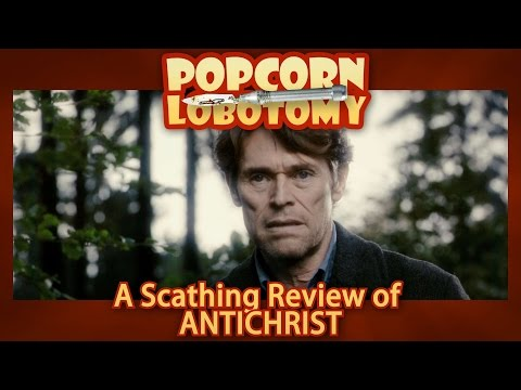 Antichrist - A Popcorn Lobotomy Scathing Review