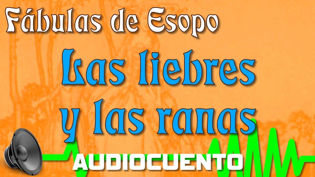 Las Liebres Y Las Ranas Fábulas De Esopo Audiocuento Youtube