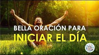 ORACIÓN PARA INICIAR EL D�A, DAR GRACIAS AL SEÑOR Y PEDIR...