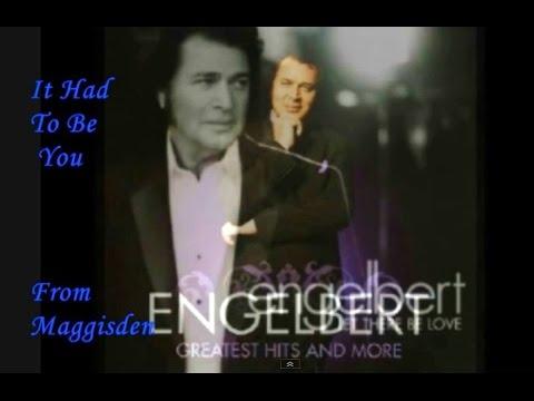 IT HAD TO BE YOU = ENGELBERT HUMPERDINCK