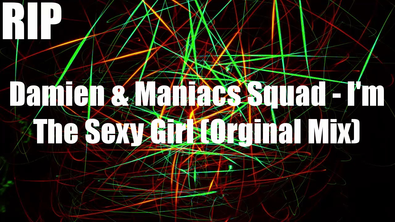 Damien & Maniacs Squad - Im The Sexy Girl 2018 (Original Mix)