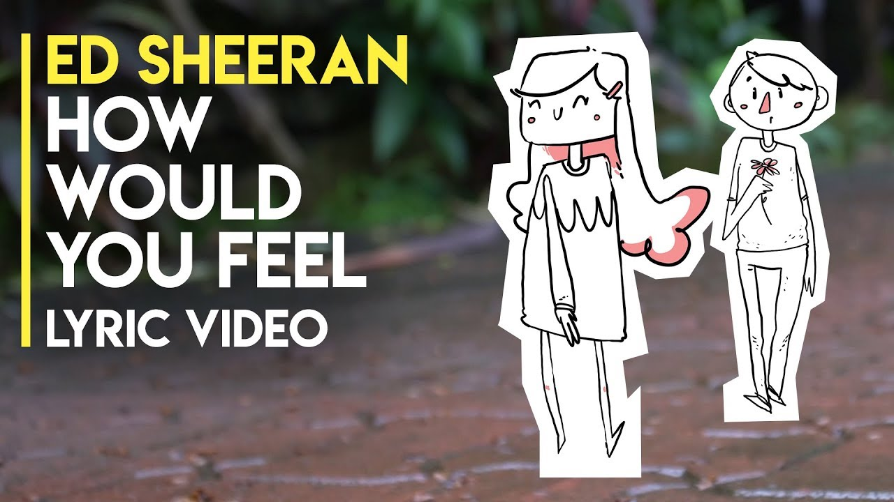 How Would You Feel Lyrics Video