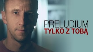 Preludium - Tylko z Tobą (Official Video)