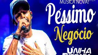 UNHA PINTADA - PÉSSIMO NEGÓCIO (MÚSICA NOVA)