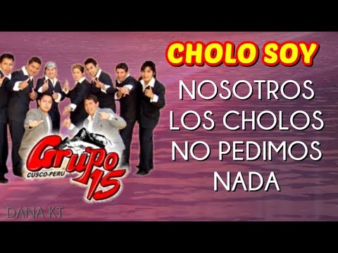 Grupo 15 Cholo Soy Letra Youtube
