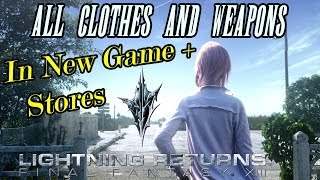 Lightning Returns FFXIII - Best Clothes & Weapons ALL New Game + Weapons & Costumes in Stores