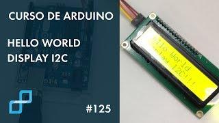 HELLO WORLD DISPLAY I2C | Curso de Arduino #125
