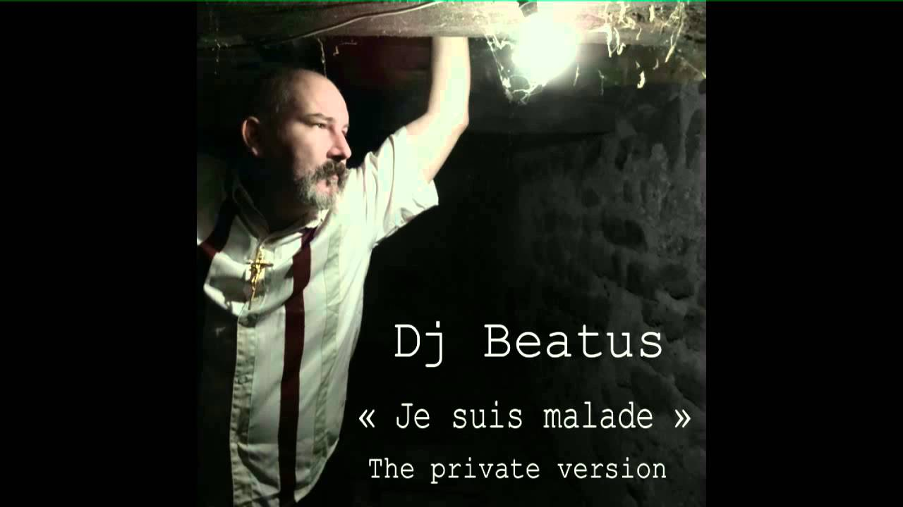 Dj beatus je suis malade the private version dj fifth element youtube - Chanson je suis malade ...