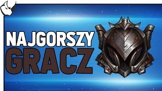 Najgorszy Gracz W League of Legends?