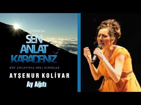 Ay Ağıtı - Ayşenur Kolivar (Orijinal Soundtrack) - Sen Anlat Karadeniz 7. Bölüm