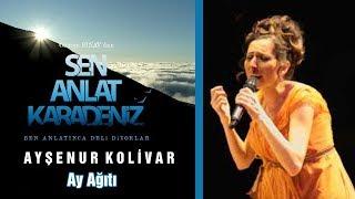 Ay Ağıtı Ayşenur Kolivar Orijinal Soundtrack Sen Anlat Karadeniz 7 Bölüm